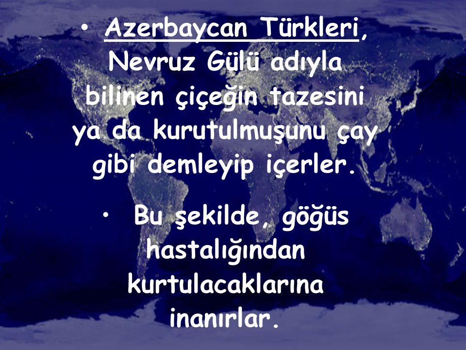 • Azerbaycan Türkleri, Nevruz Gülü adıyla bilinen çiçeğin tazesini ya da kurutulmuşunu çay gibi demleyip içerler. • Bu şekilde, göğüs hastalığından ku