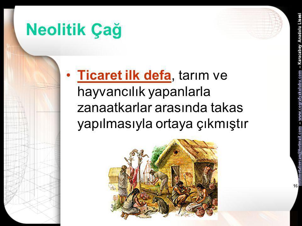 mehmetaliercan@hotmail.commehmetaliercan@hotmail.com – www.cografyakulubu.com – Karacabey Anadolu Lisesiwww.cografyakulubu.com 15 Neolitik Çağ •İnsanl