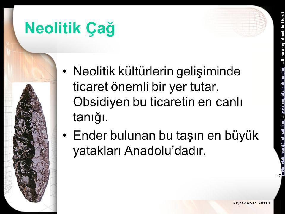 mehmetaliercan@hotmail.commehmetaliercan@hotmail.com – www.cografyakulubu.com – Karacabey Anadolu Lisesiwww.cografyakulubu.com 16 Neolitik Çağ •Ticare