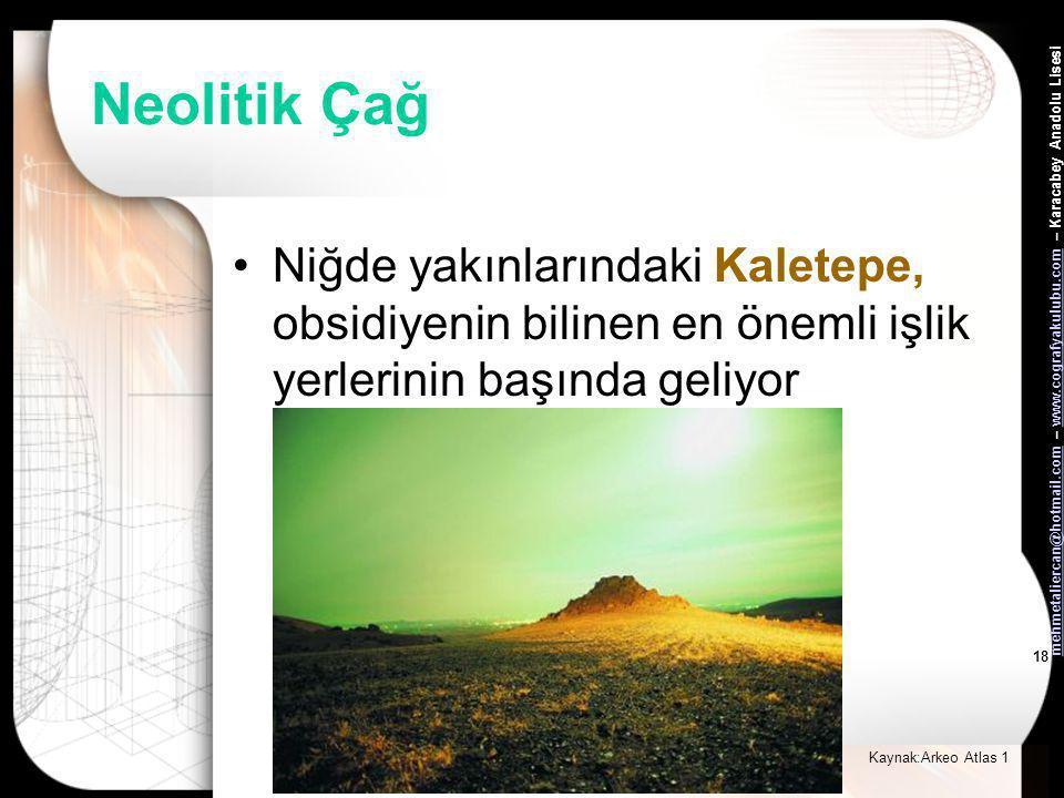 mehmetaliercan@hotmail.commehmetaliercan@hotmail.com – www.cografyakulubu.com – Karacabey Anadolu Lisesiwww.cografyakulubu.com 17 Neolitik Çağ •Neolit