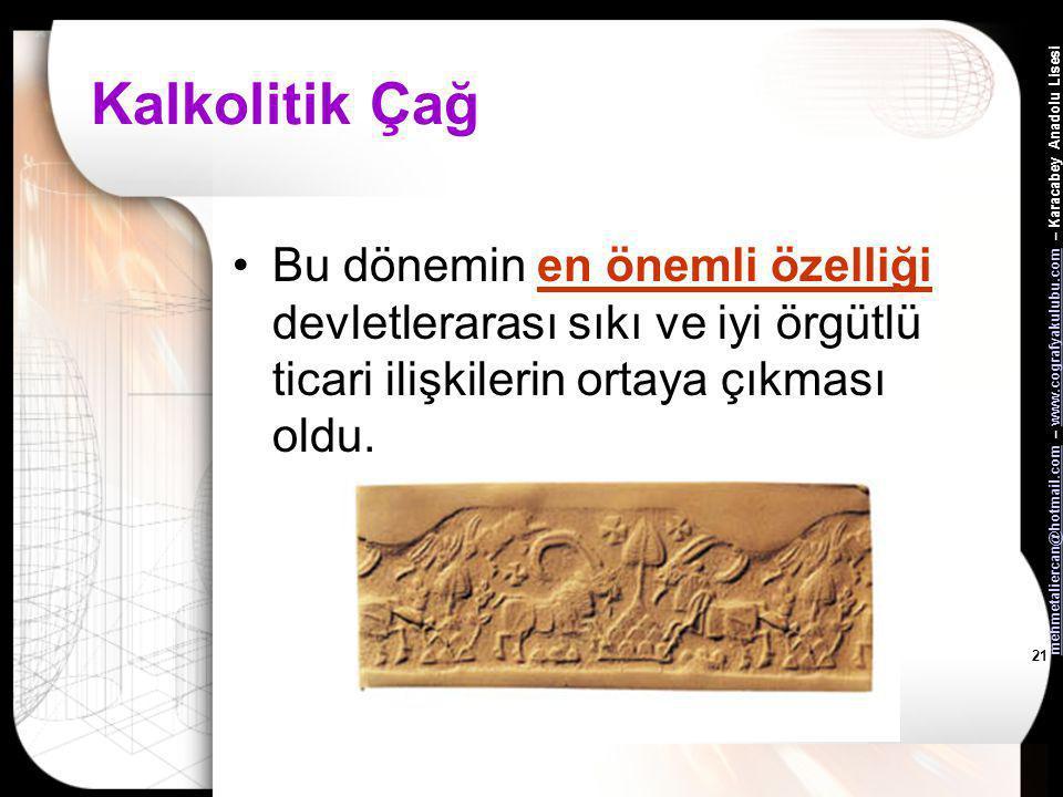 mehmetaliercan@hotmail.commehmetaliercan@hotmail.com – www.cografyakulubu.com – Karacabey Anadolu Lisesiwww.cografyakulubu.com 20 Kalkolitik Çağda Dev