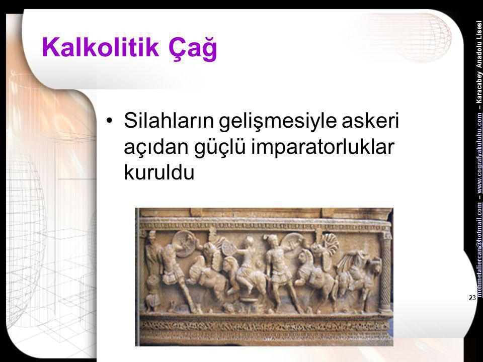 mehmetaliercan@hotmail.commehmetaliercan@hotmail.com – www.cografyakulubu.com – Karacabey Anadolu Lisesiwww.cografyakulubu.com 22 Kalkolitik Çağ'da ge