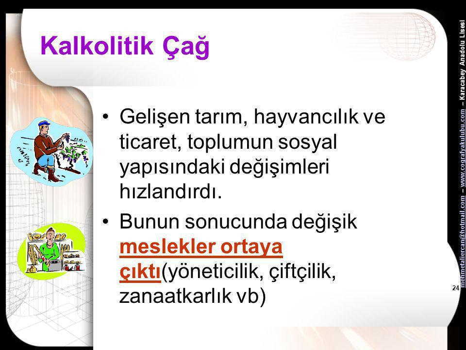 mehmetaliercan@hotmail.commehmetaliercan@hotmail.com – www.cografyakulubu.com – Karacabey Anadolu Lisesiwww.cografyakulubu.com 23 Kalkolitik Çağ •Sila