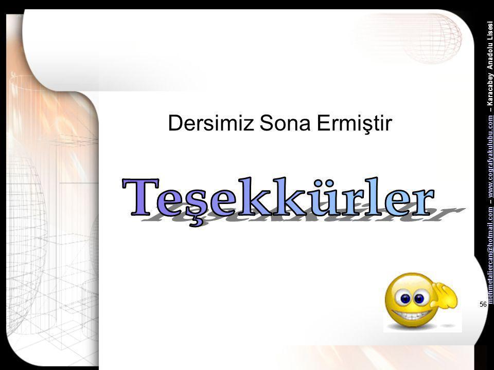 mehmetaliercan@hotmail.commehmetaliercan@hotmail.com – www.cografyakulubu.com – Karacabey Anadolu Lisesiwww.cografyakulubu.com 55 •Evet, şimdi sizden