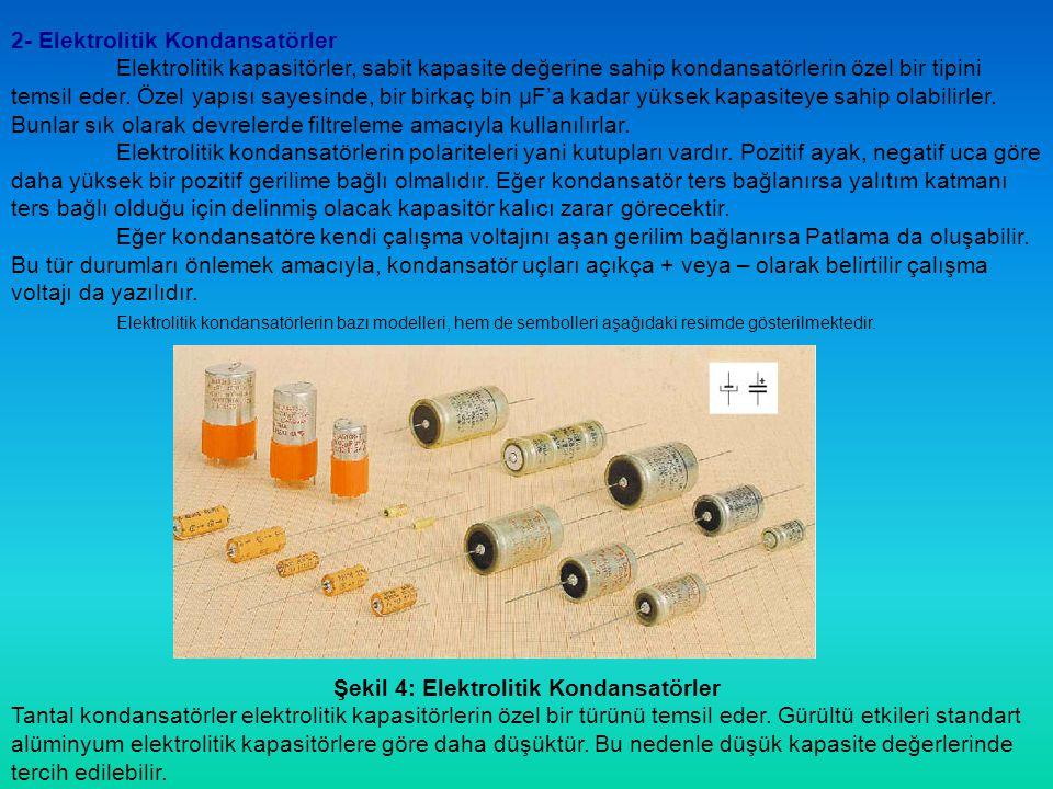 2- Elektrolitik Kondansatörler Elektrolitik kapasitörler, sabit kapasite değerine sahip kondansatörlerin özel bir tipini temsil eder. Özel yapısı saye