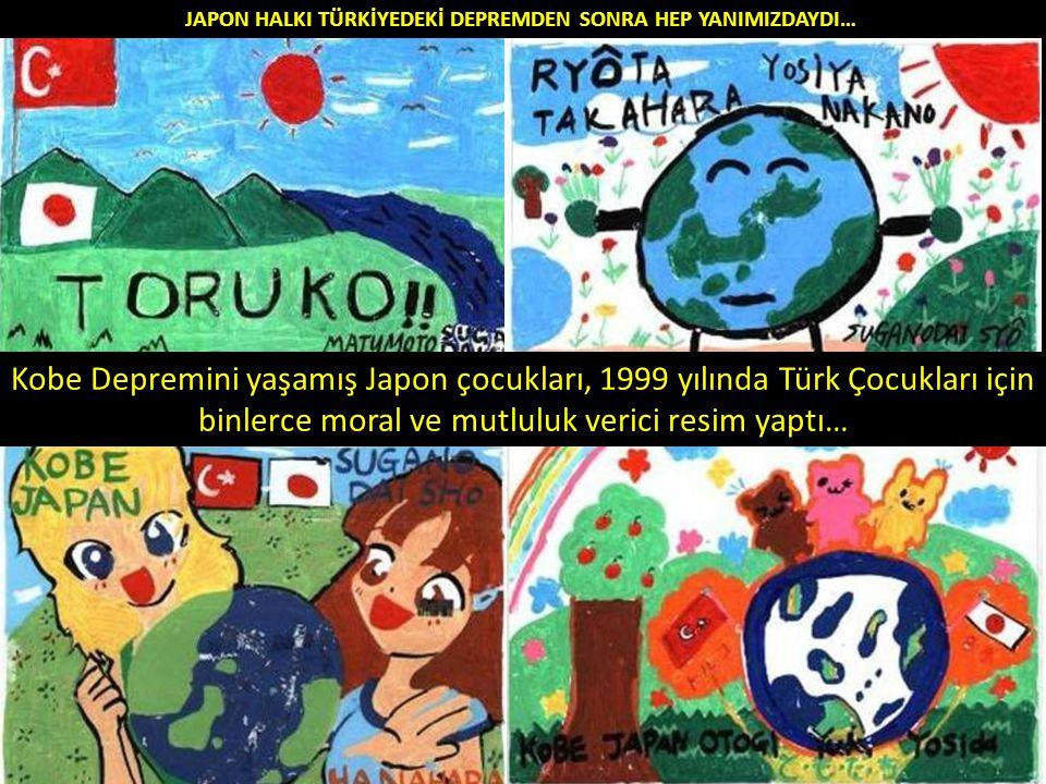 Kobe Depremini yaşamış Japon çocukları, 1999 yılında Türk Çocukları için binlerce moral ve mutluluk verici resim yaptı… JAPON HALKI TÜRKİYEDEKİ DEPREMDEN SONRA HEP YANIMIZDAYDI…