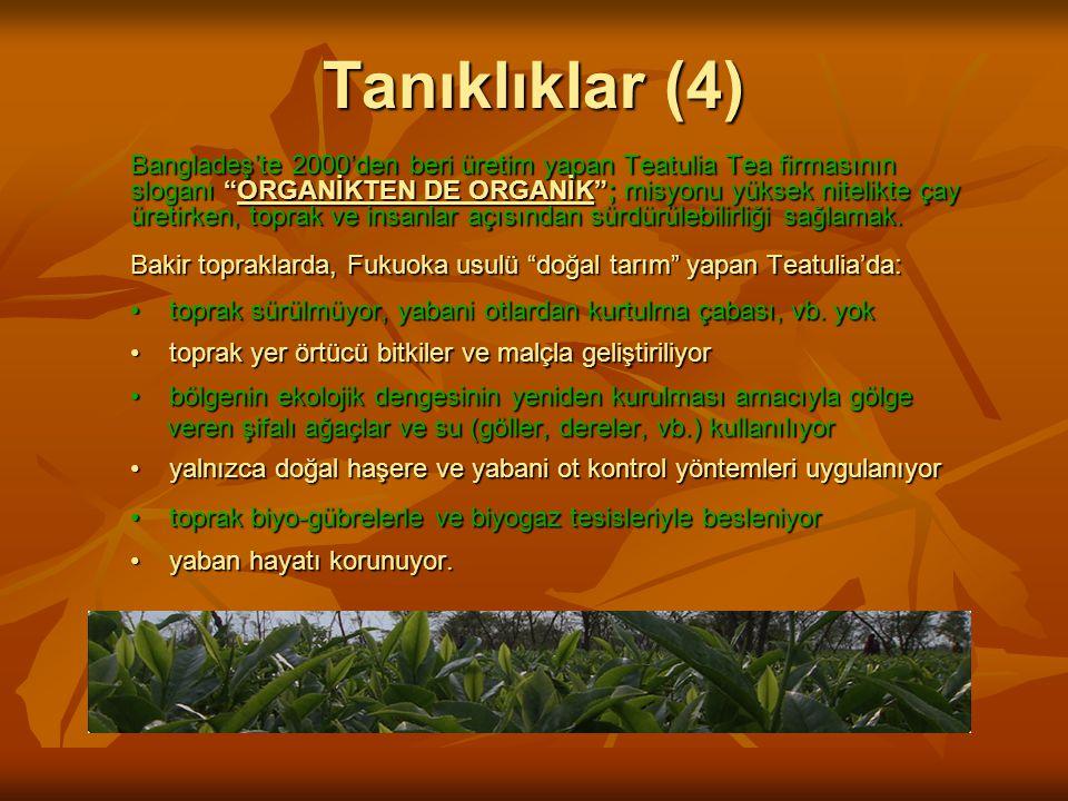 Tanıklıklar (4) Bangladeş'te 2000'den beri üretim yapan Teatulia Tea firmasının sloganı ORGANİKTEN DE ORGANİK ; misyonu yüksek nitelikte çay üretirken, toprak ve insanlar açısından sürdürülebilirliği sağlamak.
