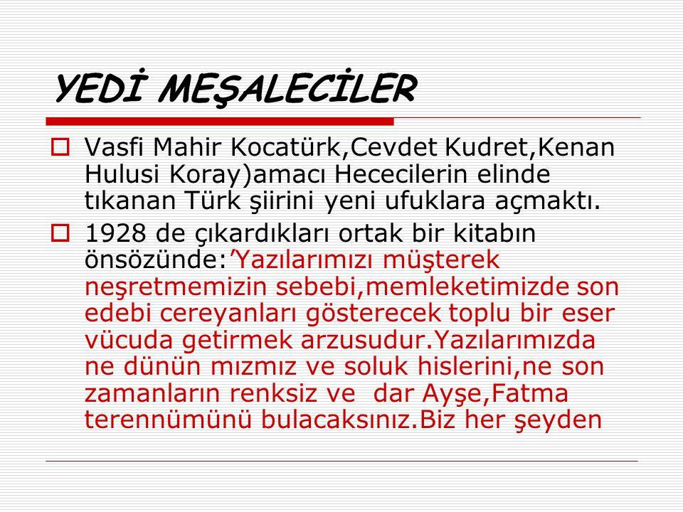 YEDİ MEŞALECİLER  Vasfi Mahir Kocatürk,Cevdet Kudret,Kenan Hulusi Koray)amacı Hececilerin elinde tıkanan Türk şiirini yeni ufuklara açmaktı.  1928 d
