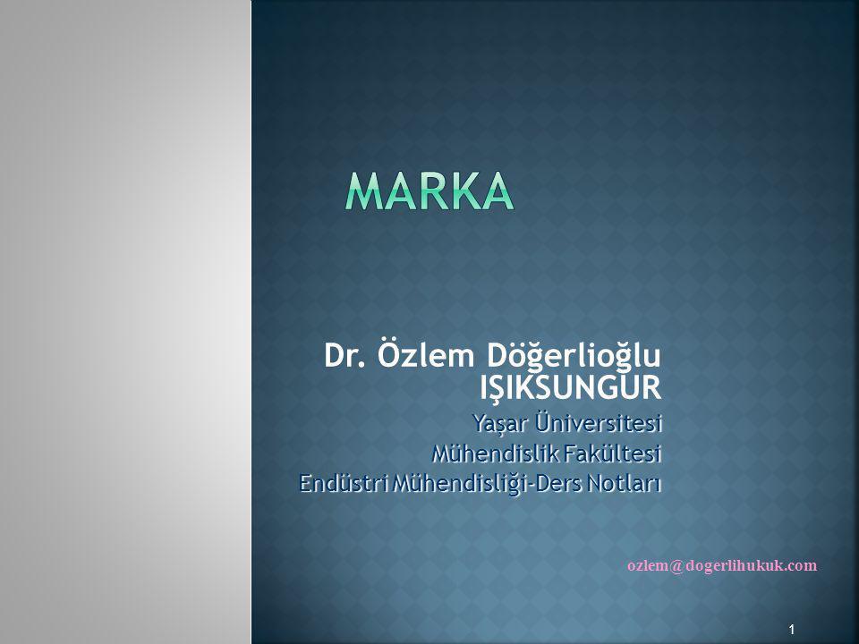 Dr. Özlem Döğerlioğlu IŞIKSUNGUR Yaşar Üniversitesi Mühendislik Fakültesi Endüstri Mühendisliği-Ders Notları 1 ozlem@dogerlihukuk.com