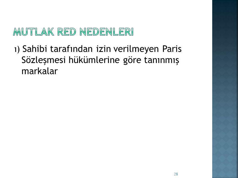 ı) Sahibi tarafından izin verilmeyen Paris Sözleşmesi hükümlerine göre tanınmış markalar 28