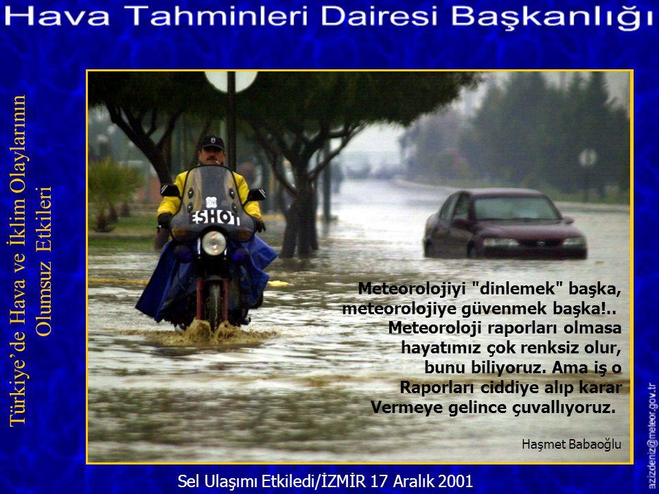 Sel Suları ve İnsanlar/İZMİR 21 Ocak 2002 Türkiye'de Hava ve İklim Olaylarının Olumsuz Etkileri Meteoroloji idaresini kutlamak gerek... Tahminleri tut