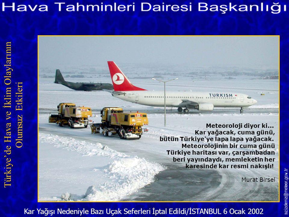 Yoğun Kar Yağışı/İSTANBUL 6 Ocak 2002 Türkiye'de Hava ve İklim Olaylarının Olumsuz Etkileri Yıllarca çekinceyle Baktığımız meteoroloji son yılların en
