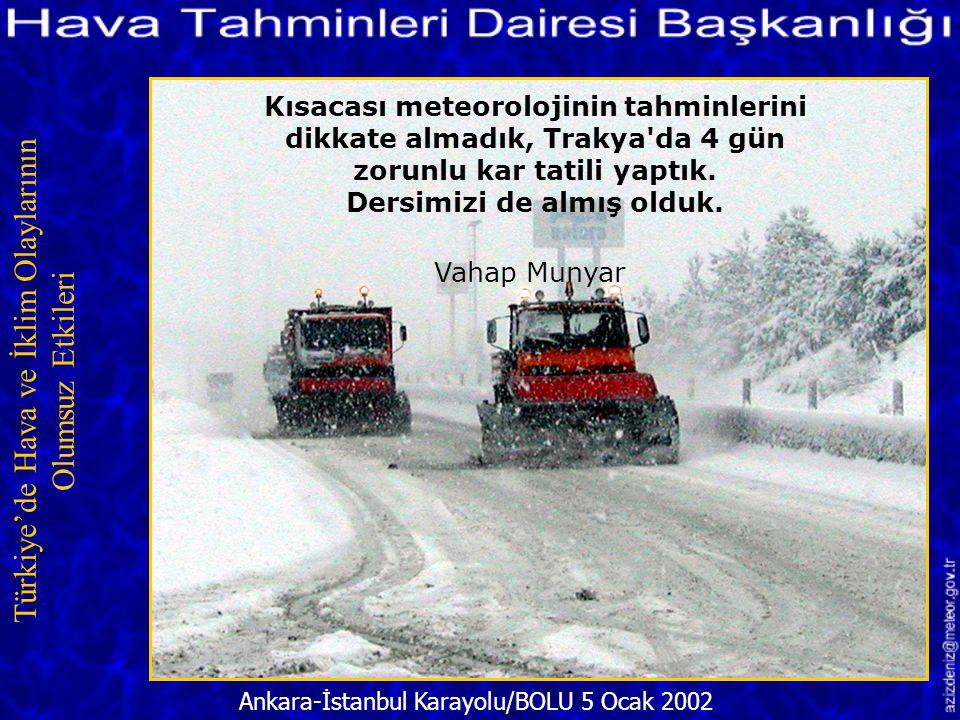 Kar Yağışı Nedeniyle Bazı Uçak Seferleri İptal Edildi/İSTANBUL 6 Ocak 2002 Türkiye'de Hava ve İklim Olaylarının Olumsuz Etkileri Meteoroloji diyor ki.