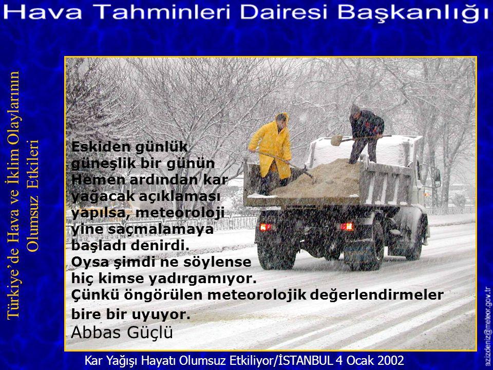 Kar Yağışı Hayatı Olumsuz Etkiliyor/İSTANBUL 4 Ocak 2002 Türkiye'de Hava ve İklim Olaylarının Olumsuz Etkileri