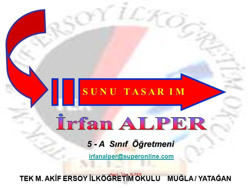 Hazrl : İrfan ALPER irfanalper@superonline.com S U N U T A S A R I M 5 - A Sınıf Öğretmeni TEK M.