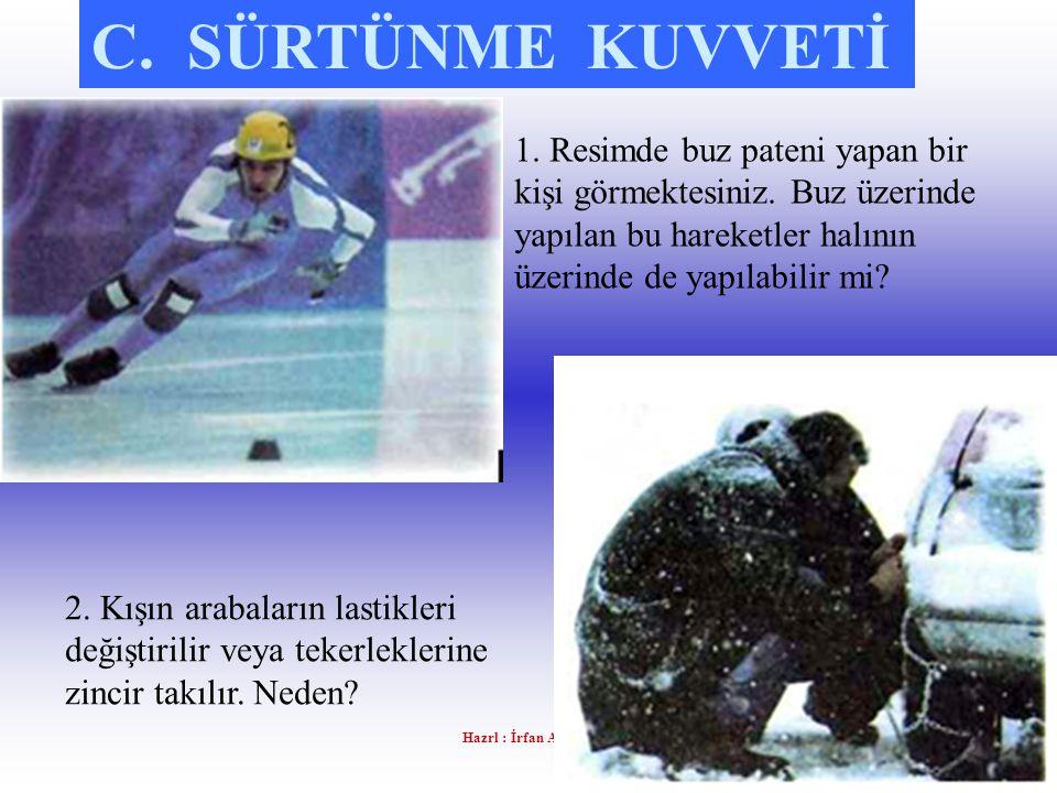 Hazrl : İrfan ALPER C. SÜRTÜNME KUVVETİ 1. Resimde buz pateni yapan bir kişi görmektesiniz. Buz üzerinde yapılan bu hareketler halının üzerinde de yap