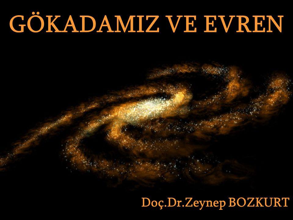 GÖKADAMIZ VE EVREN Doç.Dr.Zeynep BOZKURT GÖKADAMIZ VE EVREN Doç.Dr.Zeynep BOZKURT
