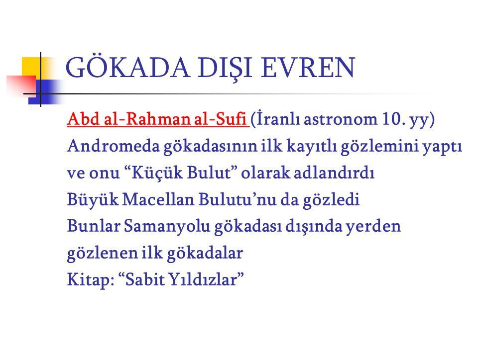 """GÖKADA DIŞI EVREN Abd al-Rahman al-Sufi (İranlı astronom 10. yy) Andromeda gökadasının ilk kayıtlı gözlemini yaptı ve onu """"Küçük Bulut"""" olarak adlandı"""