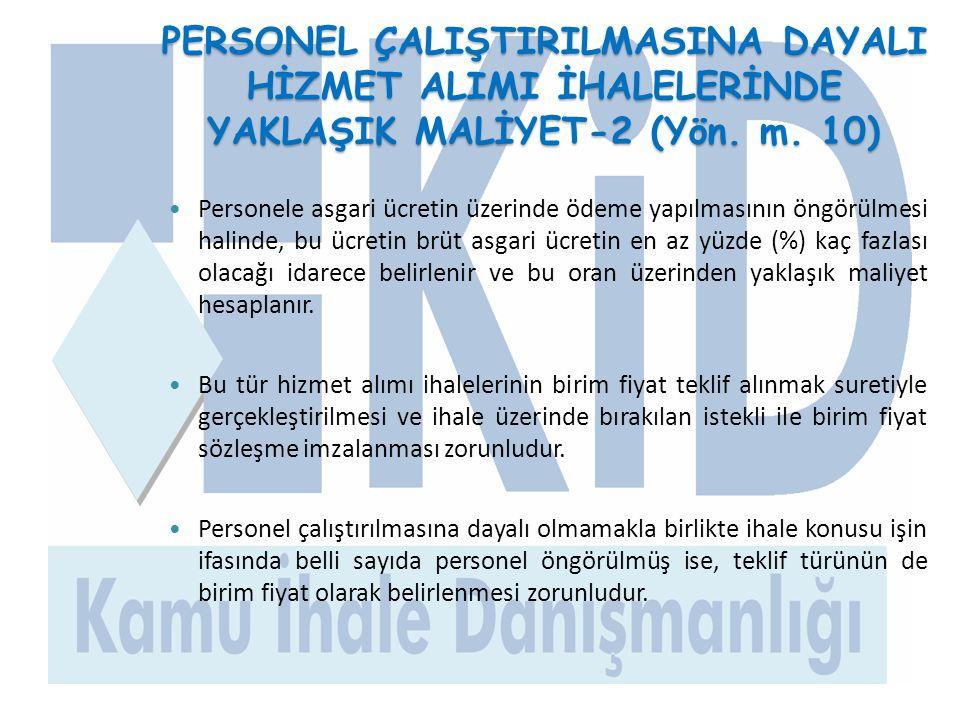 PERSONEL ÇALIŞTIRILMASINA DAYALI HİZMET ALIMI İHALELERİNDE YAKLAŞIK MALİYET-2 (Yön. m. 10)  Personele asgari ücretin üzerinde ödeme yapılmasının öngö