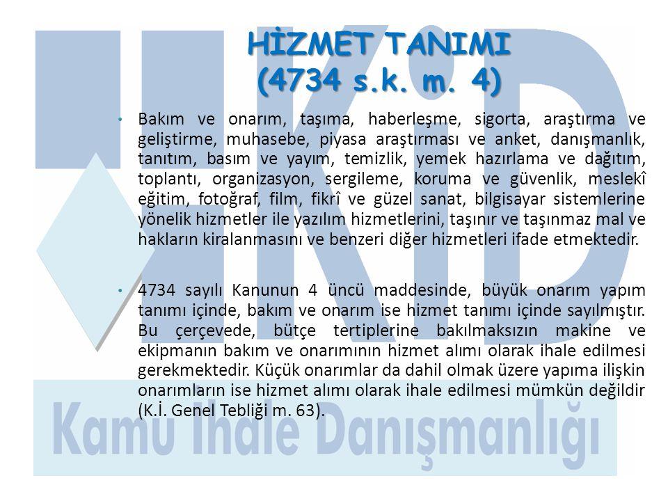 HİZMET TANIMI (4734 s.k. m. 4) • Bakım ve onarım, taşıma, haberleşme, sigorta, araştırma ve geliştirme, muhasebe, piyasa araştırması ve anket, danışma