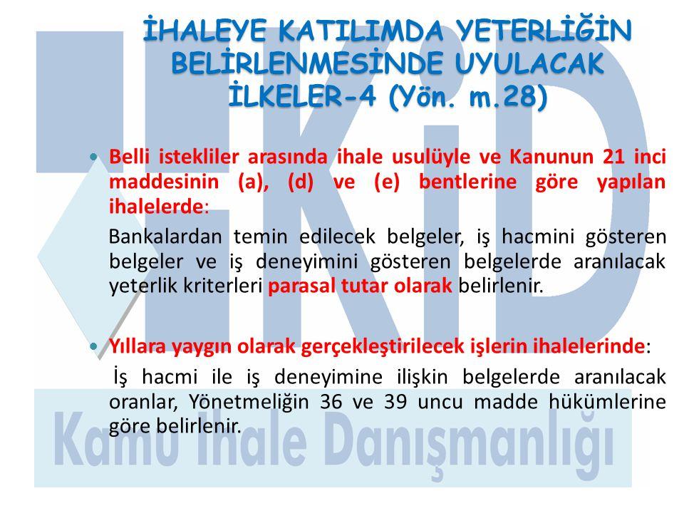 İHALEYE KATILIMDA YETERLİĞİN BELİRLENMESİNDE UYULACAK İLKELER-4 (Yön. m.28)  Belli istekliler arasında ihale usulüyle ve Kanunun 21 inci maddesinin (
