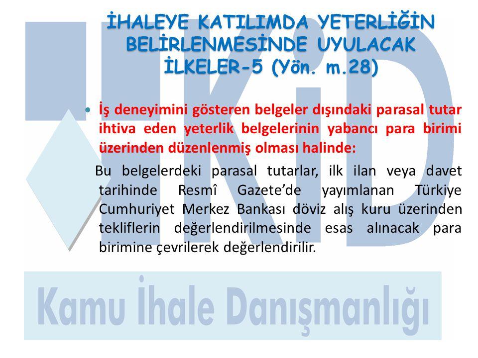 İHALEYE KATILIMDA YETERLİĞİN BELİRLENMESİNDE UYULACAK İLKELER-5 (Yön. m.28)  İş deneyimini gösteren belgeler dışındaki parasal tutar ihtiva eden yete