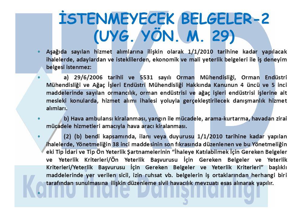 İSTENMEYECEK BELGELER-2 (UYG. YÖN. M. 29)  Aşağıda sayılan hizmet alımlarına ilişkin olarak 1/1/2010 tarihine kadar yapılacak ihalelerde, adaylardan