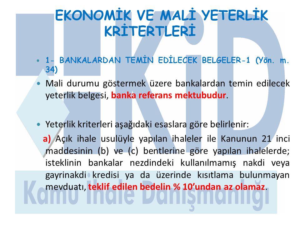 EKONOMİK VE MALİ YETERLİK KRİTERTLERİ  1- BANKALARDAN TEMİN EDİLECEK BELGELER-1 (Yön. m. 34)  Mali durumu göstermek üzere bankalardan temin edilecek