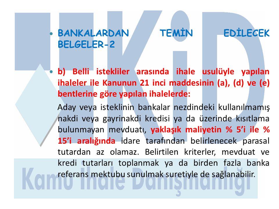  BANKALARDAN TEMİN EDİLECEK BELGELER-2  b) Belli istekliler arasında ihale usulüyle yapılan ihaleler ile Kanunun 21 inci maddesinin (a), (d) ve (e)