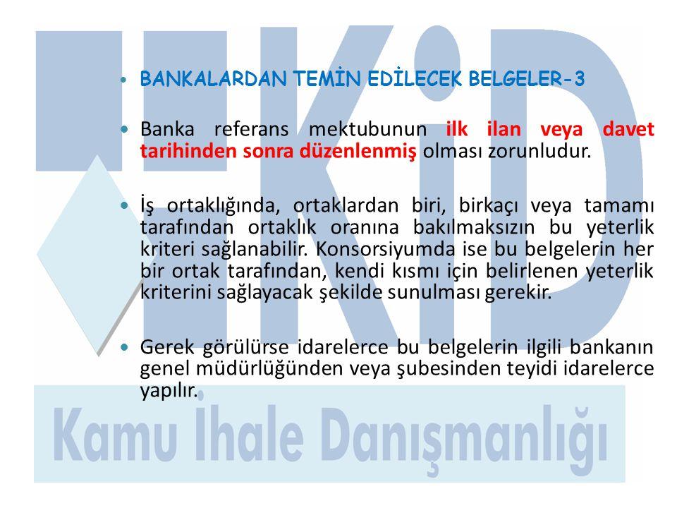  BANKALARDAN TEMİN EDİLECEK BELGELER-3  Banka referans mektubunun ilk ilan veya davet tarihinden sonra düzenlenmiş olması zorunludur.  İş ortaklığı