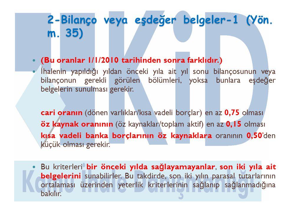 2-Bilanço veya eşdeğer belgeler-1 (Yön. m. 35)  (Bu oranlar 1/1/2010 tarihinden sonra farklıdır.)  İ halenin yapıldı ğ ı yıldan önceki yıla ait yıl