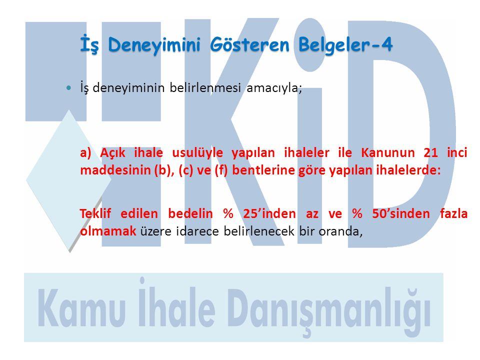 İş Deneyimini Gösteren Belgeler-4  İş deneyiminin belirlenmesi amacıyla; a) Açık ihale usulüyle yapılan ihaleler ile Kanunun 21 inci maddesinin (b),