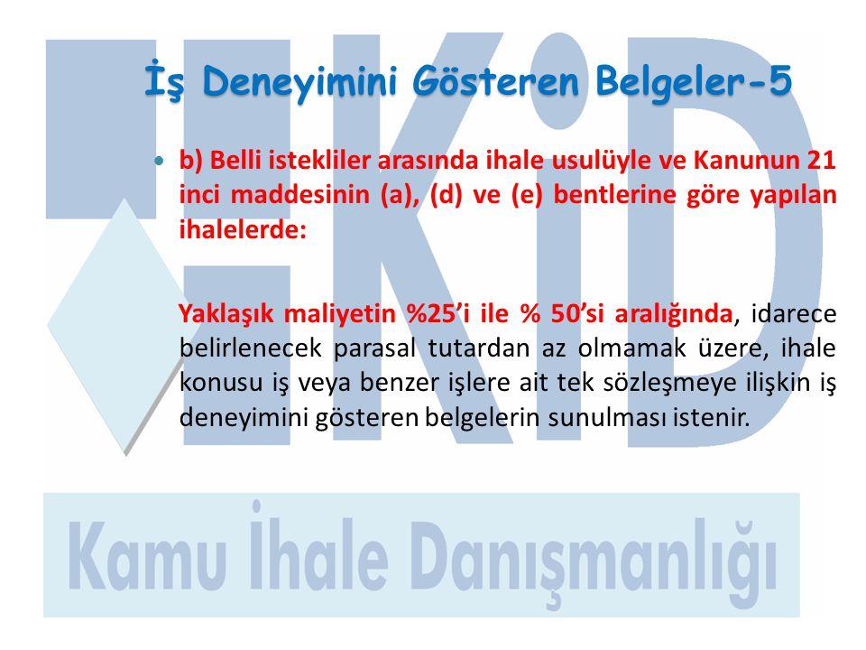 İş Deneyimini Gösteren Belgeler-5  b) Belli istekliler arasında ihale usulüyle ve Kanunun 21 inci maddesinin (a), (d) ve (e) bentlerine göre yapılan
