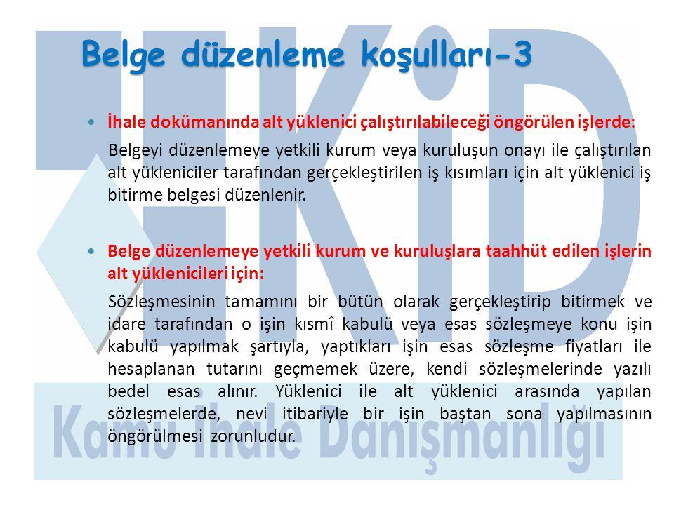 Belge düzenleme koşulları-3  İhale dokümanında alt yüklenici çalıştırılabileceği öngörülen işlerde: Belgeyi düzenlemeye yetkili kurum veya kuruluşun