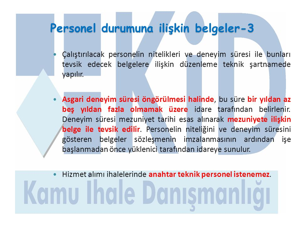 Personel durumuna ilişkin belgeler-3  Çalıştırılacak personelin nitelikleri ve deneyim süresi ile bunları tevsik edecek belgelere ilişkin düzenleme t