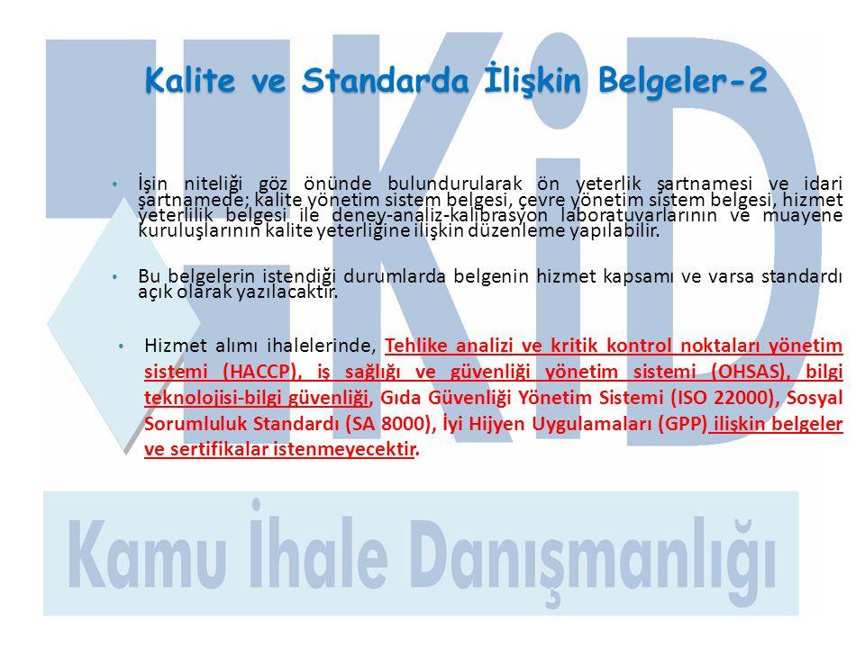 Kalite ve Standarda İlişkin Belgeler-2 • İşin niteliği göz önünde bulundurularak ön yeterlik şartnamesi ve idari şartnamede; kalite yönetim sistem bel
