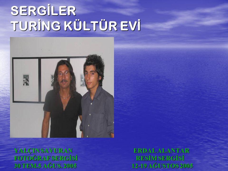 SERG İ LER TUR İ NG KÜLTÜR EV İ YALÇIN SAVURAN ERDAL ALANTAR FOTOĞRAF SERGİSİ RESİM SERGİSİ 30 TEM.5 AĞUS.