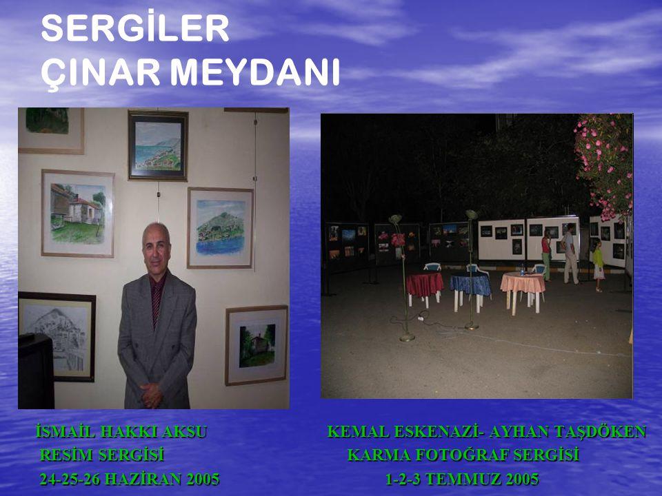 SERG İ LER ÇINAR MEYDANI İSMAİL HAKKI AKSU KEMAL ESKENAZİ- AYHAN TAŞDÖKEN RESİM SERGİSİ KARMA FOTOĞRAF SERGİSİ RESİM SERGİSİ KARMA FOTOĞRAF SERGİSİ 24-25-26 HAZİRAN 2005 1-2-3 TEMMUZ 2005 24-25-26 HAZİRAN 2005 1-2-3 TEMMUZ 2005