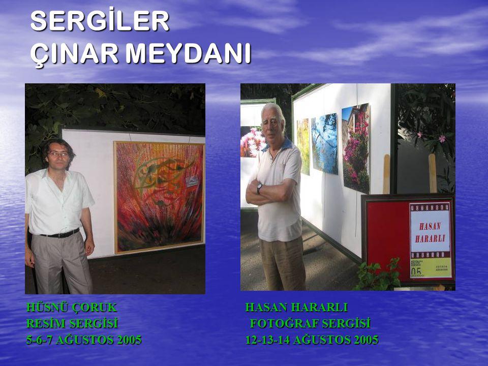 SERG İ LER ÇINAR MEYDANI HÜSNÜ ÇORUK HASAN HARARLI RESİM SERGİSİ FOTOĞRAF SERGİSİ 5-6-7 AĞUSTOS 2005 12-13-14 AĞUSTOS 2005