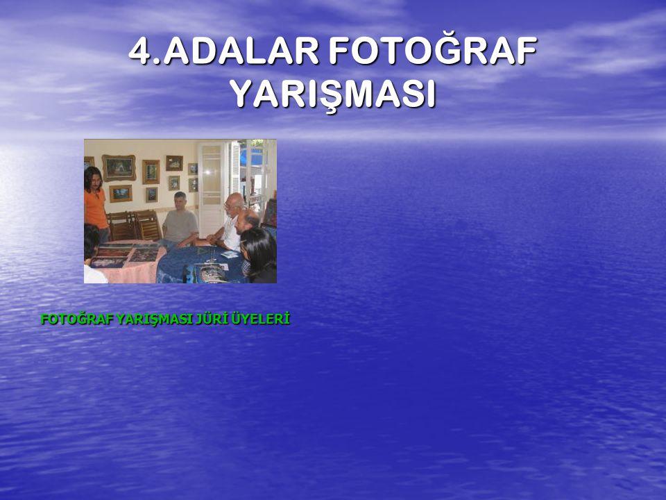 4.ADALAR FOTO Ğ RAF YARI Ş MASI FOTOĞRAF YARIŞMASI JÜRİ ÜYELERİ