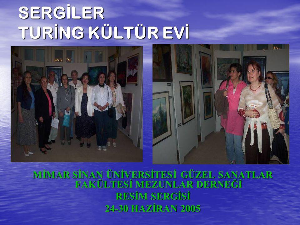 SERG İ LER TUR İ NG KÜLTÜR EV İ MİMAR SİNAN ÜNİVERSİTESİ GÜZEL SANATLAR FAKÜLTESİ MEZUNLAR DERNEĞİ RESİM SERGİSİ 24-30 HAZİRAN 2005