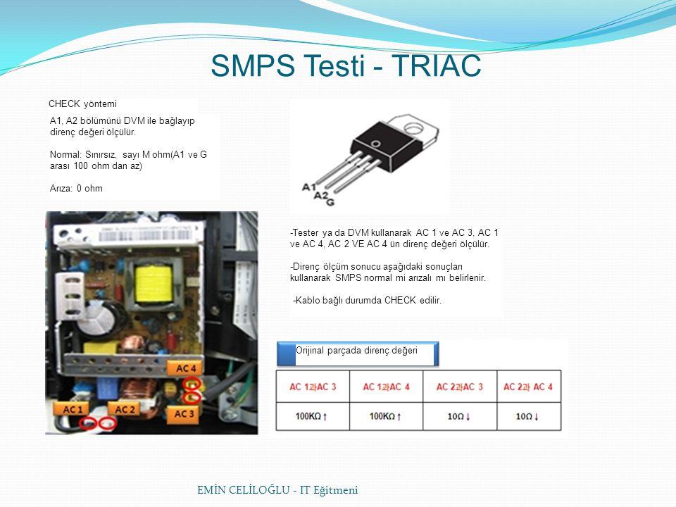 EMİN CELİLOĞLU - IT Eğitmeni SMPS Testi - TRIAC CHECK yöntemi A1, A2 bölümünü DVM ile bağlayıp direnç değeri ölçülür.