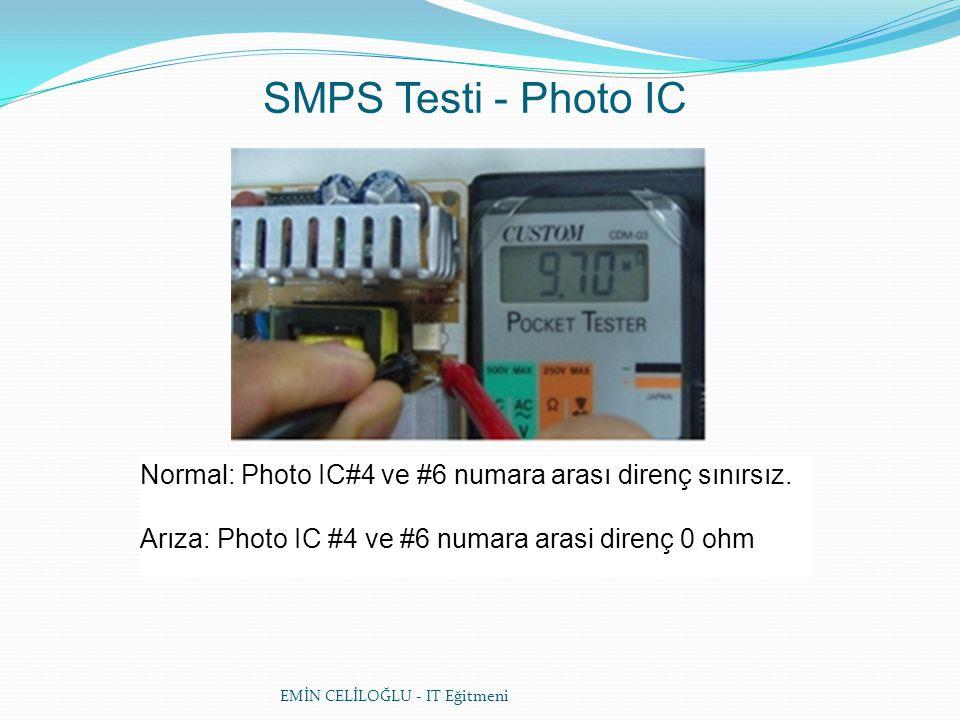 EMİN CELİLOĞLU - IT Eğitmeni SMPS Testi - Photo IC Normal: Photo IC#4 ve #6 numara arası direnç sınırsız.