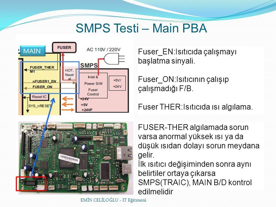 EMİN CELİLOĞLU - IT Eğitmeni SMPS Testi – Main PBA Fuser_EN:Isıtıcıda çalışmayı başlatma sinyali.