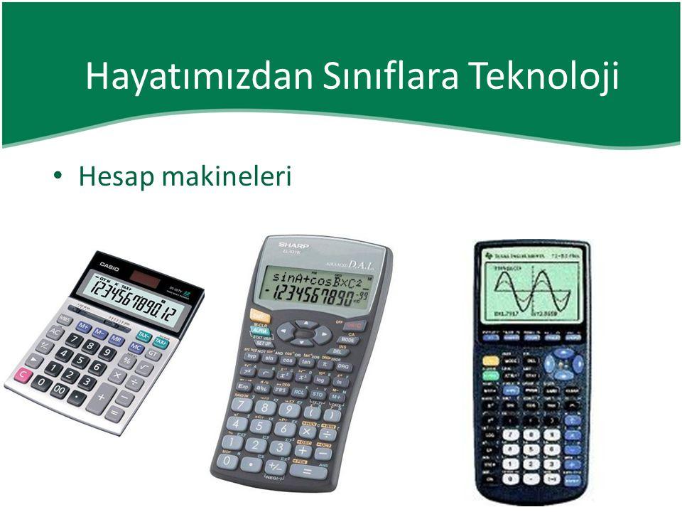 • Hesap makineleri Hayatımızdan Sınıflara Teknoloji