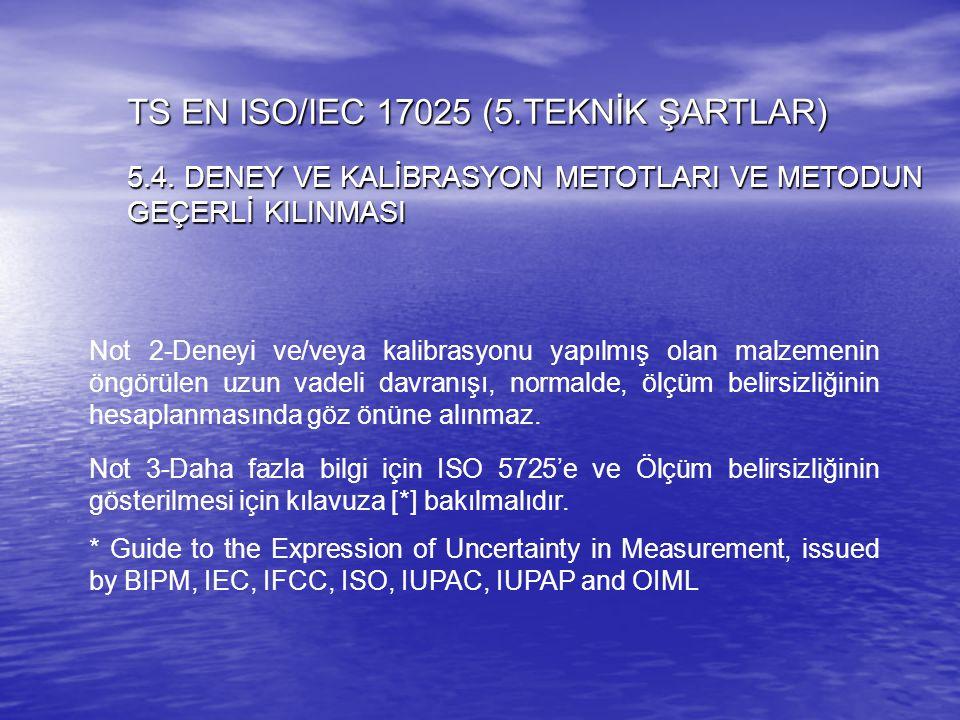 Not 2-Deneyi ve/veya kalibrasyonu yapılmış olan malzemenin öngörülen uzun vadeli davranışı, normalde, ölçüm belirsizliğinin hesaplanmasında göz önüne