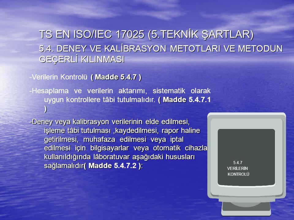 ( Madde 5.4.7 ) -Verilerin Kontrolü ( Madde 5.4.7 ) ( Madde ) -Hesaplama ve verilerin aktarımı, sistematik olarak uygun kontrollere tâbi tutulmalıdır.