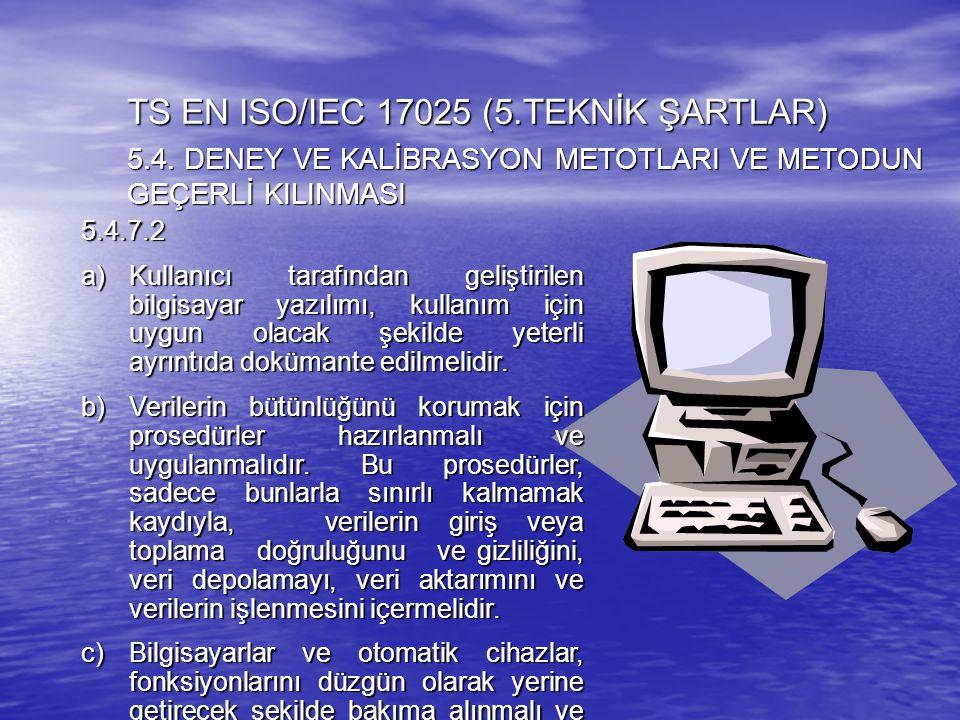 5.4.7.2 a)Kullanıcı tarafından geliştirilen bilgisayar yazılımı, kullanım için uygun olacak şekilde yeterli ayrıntıda dokümante edilmelidir. b)Veriler