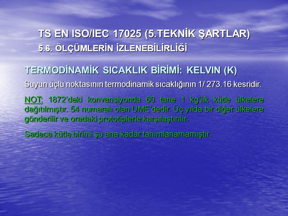 TERMODİNAMİK SICAKLIK BİRİMİ: KELVIN (K) Suyun üçlü noktasının termodinamik sıcaklığının 1/ 273.16 kesridir. NOT: 1872'deki konvansiyonda 60 tane 1 kg