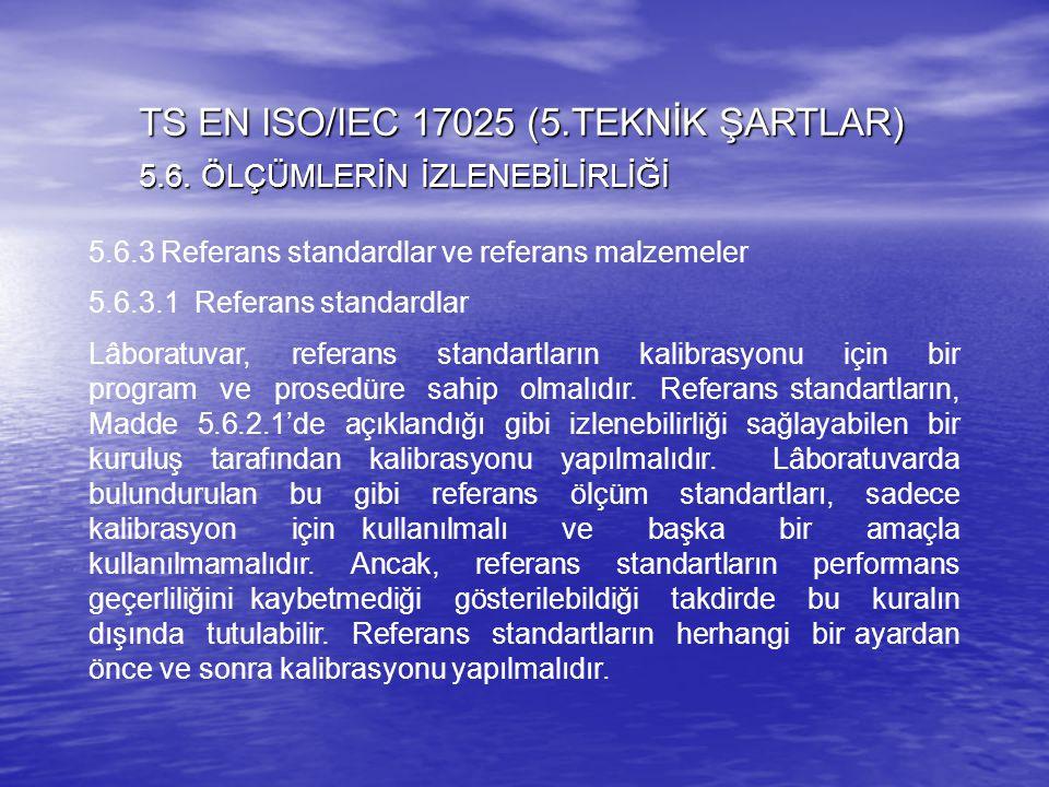 5.6.3 Referans standardlar ve referans malzemeler 5.6.3.1 Referans standardlar Lâboratuvar, referans standartların kalibrasyonu için bir program ve pr